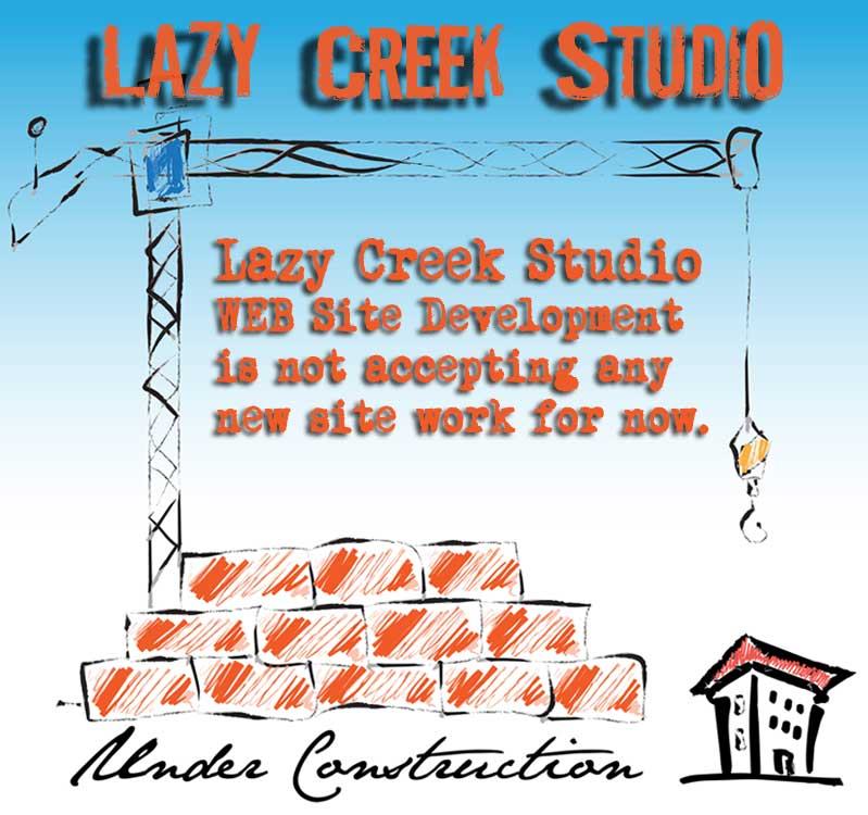 Lazy Creek Studio - No New Work for Now